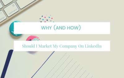Why (and How) Should I Market My Company On LinkedIn?